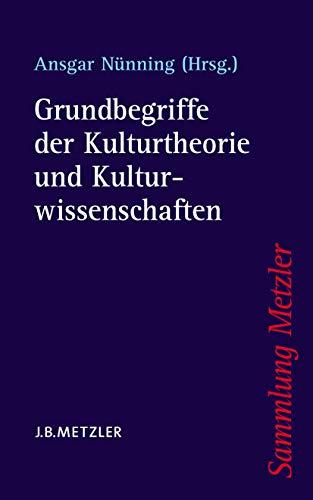 Grundbegriffe der Kulturtheorie und Kulturwissenschaften (Sammlung Metzler)