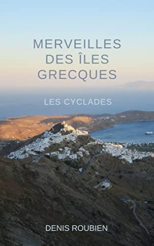 Couverture du livre Merveilles des Îles Grecques - Les Cyclades: Un guide de la Grèce différent (Grèce guides culturels)