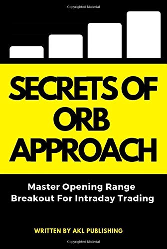Secrets of ORB Approach: MASTER OPENING RANGE BREAKOUT STRATEGY FOR PEACEFUL INTRADAY TRADING