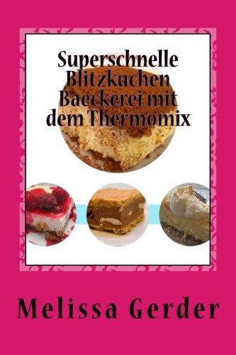 Superschnelle Blitzkuchen Baeckerei mit dem Thermomix