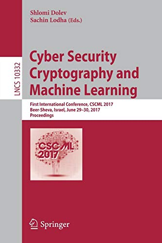 Download Cyber Security Cryptography and Machine Learning: First International Conference, CSCML 2017, Beer-Sheva, Israel, June 29-30, 2017, Proceedings (Lecture Notes in Computer Science) 3319600796