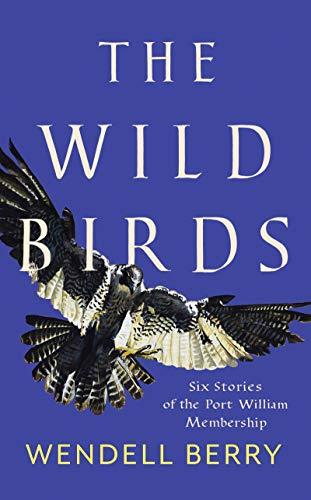 The Wild Birds: Six Stories of the Port William Membership