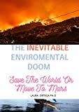 THE INEVITABLE ENVIROMENTAL DOOM : Save The World Or Move To Mars (English Edition)