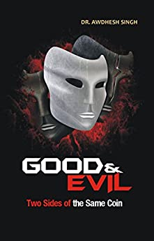 Good and Evil: Two Sides of the Same Coin by [Awdhesh Singh]