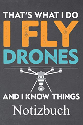 Thats what I do I fly drones and I know things Notizbuch: | Notizbuch mit 120 linierten Seiten | Format 6x9 DIN A5 | Soft cover matt |