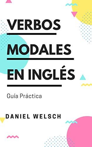 Verbos Modales en Inglés: Guía Práctica eBook: Welsch, Daniel ...
