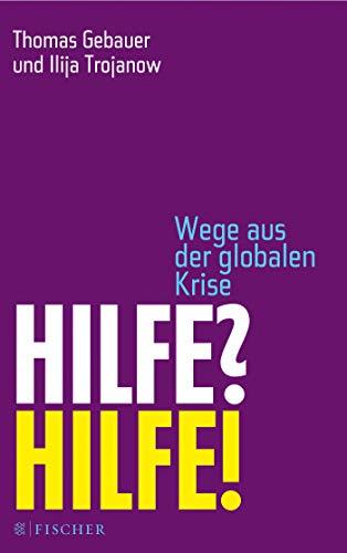 Hilfe? Hilfe!: Wege aus der globalen Krise