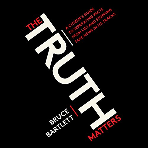 The Truth Matters     A Citizen's Guide to Separating Facts from Lies and Stopping Fake News in Its Tracks              By:                                                                                                                                 Bruce Bartlett                               Narrated by:                                                                                                                                 Pete Cross                      Length: 2 hrs and 16 mins     Not rated yet     Overall 0.0