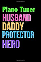 Piano Tuner Husband Daddy Protector Hero - Great Piano Tuner Writing Journals & Notebook Gift Ideas For Your Hero: Lined N...