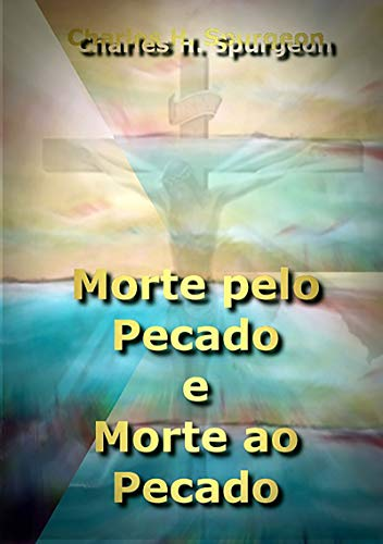 Morte Pelo Pecado E Morte Ao Pecado (Portuguese Edition)