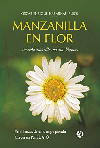 Manzanilla en flor: corazón amarillo con alas blancas. Semblanzas de un tiempo pasado, crecer en Pehuajó (Spanish Edition)