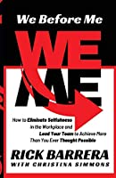 We Before Me: How to Eliminate Selfishness in the Workplace and Lead Your Team to Achieve