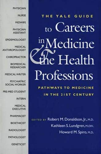 A Yale Guide to Careers in Medicine and the Health Professions: Pathways to Medicine in the 21st Century (Yale ISPS Series)