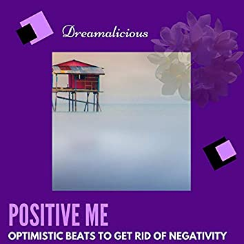 Positive Me - Optimistic Beats To Get Rid Of Negativity