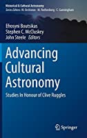 Advancing Cultural Astronomy: Studies In Honour of Clive Ruggles (Historical & Cultural Astronomy)