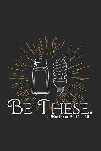 Notizbuch Blanco Be These. Matthew 5: 13-16: 6 x 9 Zoll (ca. DIN A5) I 120 Seiten Blanco I Gleichnis vom Salz und vom Licht I Matthäus 5,13-16 I Bibel I Neues Testament