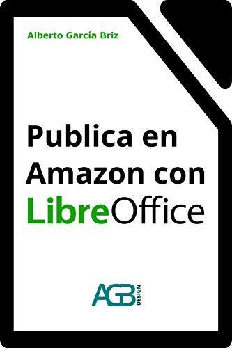 Publica en Amazon con LibreOffice (Minilibros prácticos) (Spanish Edition)