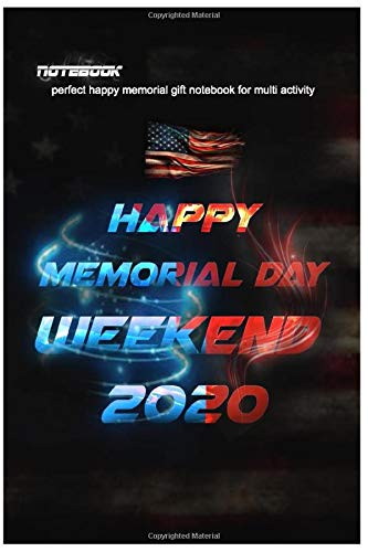 2020 memorial day weekend Notebook: perfect happy memorial gift notebook for multi activity , 120 blnak pages ,6x9 inches