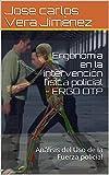 Ergonomía en la intervención física policial - ERGO OTP : Análisis del Uso de la Fuerza policial