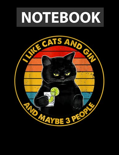 I Like Cats And Gin And Maybe 3 People / Notebook CollegeRuled Line / Large 8.5\'\'x11\'\'