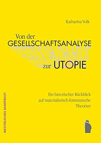 Von der Gesellschaftsanalyse zur Utopie: Ein historischer Rückblick auf materialistisch-feministische Theorien