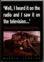 "Well, I Heard it on the Radio and Saw it on the Television..."": An Essay for the Australian Film Commission on the Politic..."