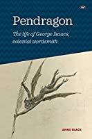 Pendragon: The life of George Isaacs, colonial wordsmith