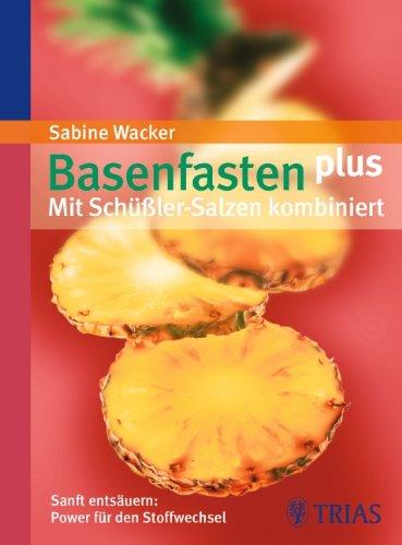 Basenfasten plus: Mit Schüßler-Salzen kombiniert: Die Power-Kur: - Mineralien ausgleichen - Stoffwechsel anregen - Sanft entsäuern