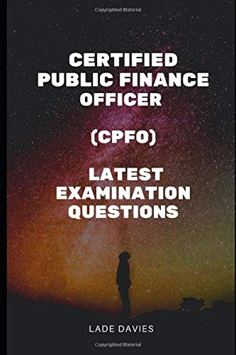 Compare Textbook Prices for CERTIFIED PUBLIC FINANCE OFFICER CPFO LATEST EXAMINATION QUESTIONS  ISBN 9798649071932 by DAVIES, LADE