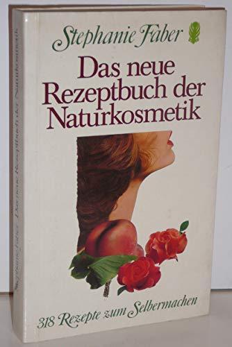 Das neue Rezeptbuch der Naturkosmetik. 318 Rezepte zum Selbermachen.