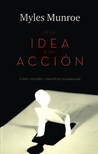 De la Idea a la Acción: Cómo entender y movilizar tu potencial (Spanish Edition)