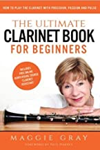 The Ultimate Clarinet Book For Beginners: How to Play the Clarinet with Precision, Passion and Pulse – includes free online course 'Clarinet Kickstart'