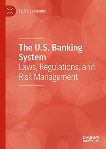 Compare Textbook Prices for The U.S. Banking System: Laws, Regulations, and Risk Management 1st ed. 2020 Edition ISBN 9783030347918 by Lessambo, Felix I.