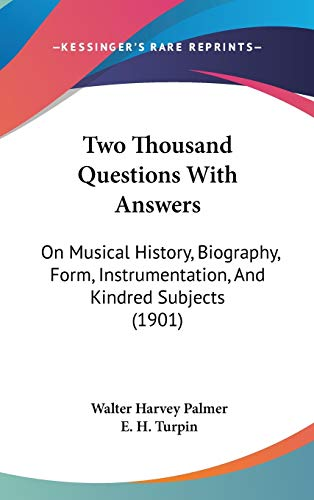 Two Thousand Questions With Answers: On Musical History, Biography, Form, Instrumentation, And Kindred Subjects (1901)