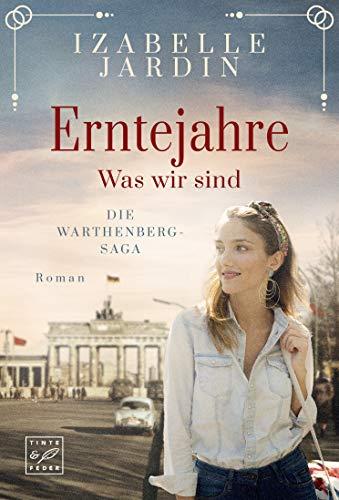 Erntejahre - Was wir sind (Die Warthenberg-Saga 3) (German Edition)