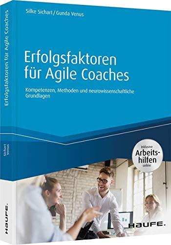 Erfolgsfaktoren für Agile Coaches - inklusive Arbeitshilfen online: Kompetenzen, Methoden und neurowissenschaftliche Grundlagen (Haufe Fachbuch)