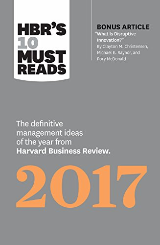 HBR's 10 Must Reads 2017: The Definitive Management Ideas of the Year from Harvard Business Review (
