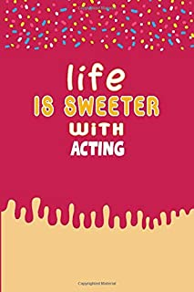 Life Is Sweeter With Acting Notebook Gift: Sweet Notebook / Journal Gift, 120 Pages, 6x9, Soft Cover, Matte Finish