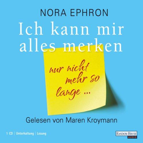 Ich kann mir alles merken: Nur nicht mehr so lange                    By:                                                                                                                                 Nora Ephron                               Narrated by:                                                                                                                                 Maren Kroymann                      Length: 1 hr and 6 mins     Not rated yet     Overall 0.0
