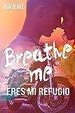 Breathe Me. Eres Mi Refugio