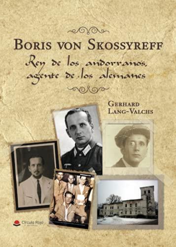 Boris von Skossyreff. Rey de los andorranos, agente de los alemanes
