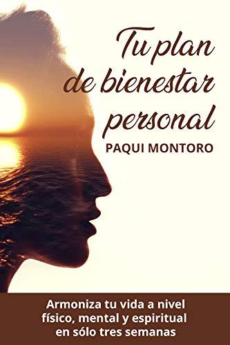 TU PLAN DE BIENESTAR PERSONAL: Armoniza tu vida a nivel físico, mental y espiritual en sólo tres semanas