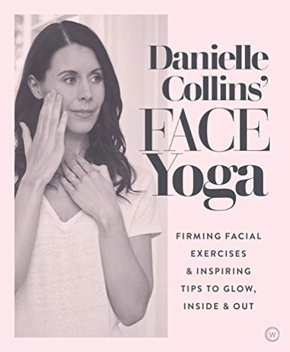 Danielle Collins' Face Yoga: Firming facial exercises & inspiring tips to glow, inside and out (English Edition)