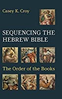 Sequencing the Hebrew Bible: The Order of the Books (Hebrew Bible Monographs)