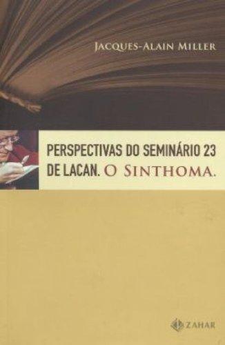 Perspectivas do Seminário 23 de Lacan: O sinthoma