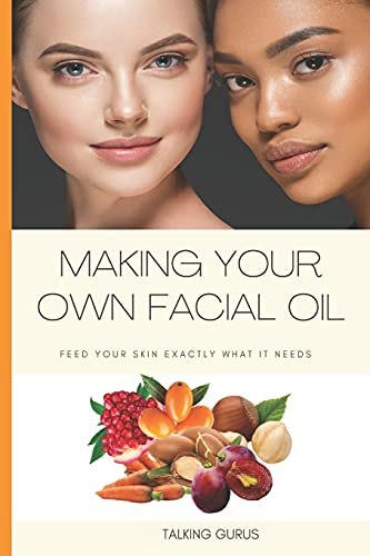 Make Your Own Facial Oil: Feed Your Skin Exactly What It Needs