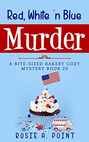 Red, White 'n Blue Murder (A Bite-sized Bakery Cozy Mystery Book 20) by [Rosie A. Point]