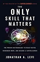 The Only Skill that Matters: The Proven Methodology to Read Faster, Remember More, and Become a SuperLearner (English...