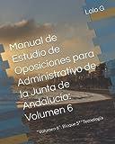 """Manual de Estudio de Oposiciones para Administrativo de la Junta de Andalucía: Volumen 6: """"Volumen 6"""": Bloque 5º """"Tecnología"""