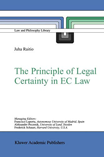The Principle of Legal Certainty in EC Law (Law and Philosophy Library (64), Band 64)
